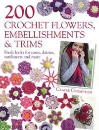200 Crochet Flowers, Embellishments and Trims Book