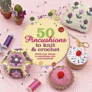 50 Pincushions to Knit and Crochet Book DISCONTINUED